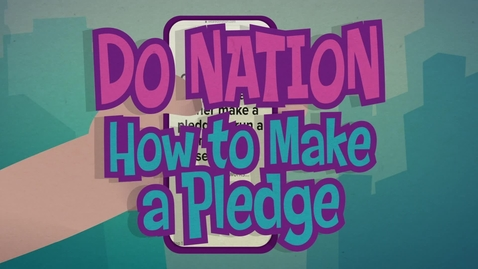 Thumbnail for entry Do Nation: How to Make a Pledge