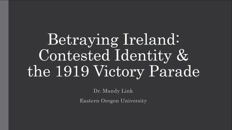 Thumbnail for entry Mandy Link - Betraying Ireland: contested identity and the 1919 Victory Parade