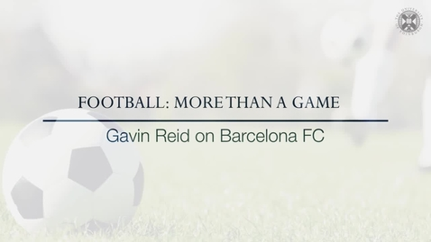 Thumbnail for entry Football: More than a game -  Gavin Reid on Barcelona FC