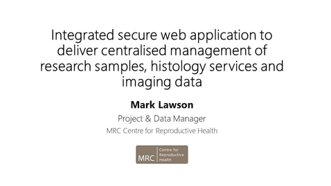 Thumbnail for entry Integrated secure web application to deliver centralised management of research samples, histology services and imaging data.