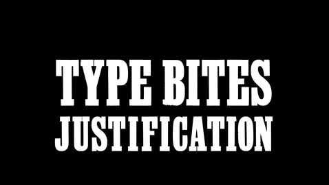 Thumbnail for entry Type Bites: Justification