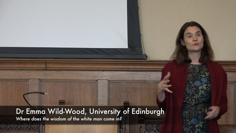 Thumbnail for entry Dr Emma Wild-Wood: Where does the wisdom of the white man come in?