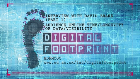 Thumbnail for entry Digital Footprint - Interview with David Brake Part 1 - Audience: Online time, longevity of data, visibility