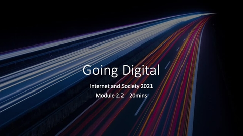 Thumbnail for entry 2.2 Going Digital - internet and society 2021