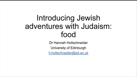 Thumbnail for entry 'Introducing Jewish adventures with Judaism: food' - Dr Hannah Holtschneider