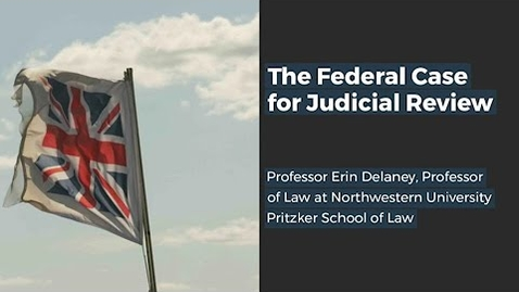 Thumbnail for entry The Federal Case for Judicial Review - Professor Erin Delaney