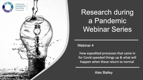 Thumbnail for entry Research in the Pandemic - How expedited processes that came in for Covid speeded things up & what will happen when these return to normal