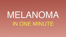 Thumbnail for entry Melanoma in one minute.