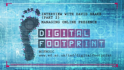 Thumbnail for entry Digital Footprint - Interview with David Brake Part 2 - Managing online presence
