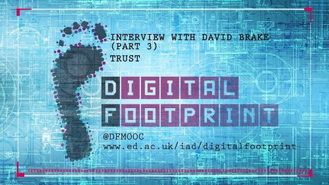 Thumbnail for entry Digital Footprint - Interview with David Brake Part 3 - Trust