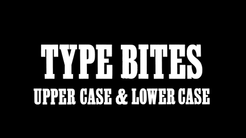 Thumbnail for entry Type Bites: Upper Case and Lower Case