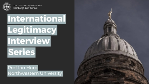 Thumbnail for entry International Legitimacy Interviews - Prof Ian Hurd