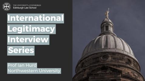 International Legitimacy Interviews - Prof Ian Hurd