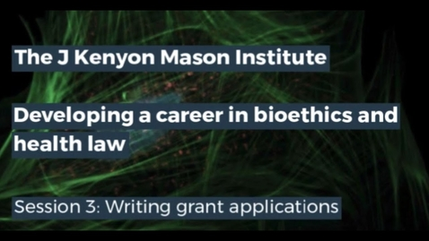 Thumbnail for entry J Kenyon Mason Institute – Developing a career in bioethics and health law - Session 3