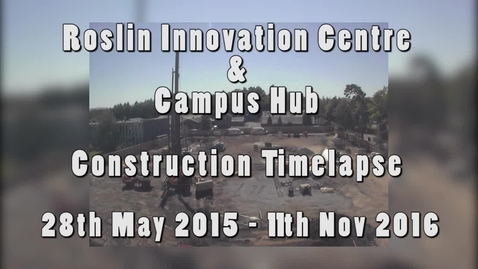 Thumbnail for entry Roslin Innovation Centre & Campus Hub Construction Timelapse 28th May 2015 - 11th November 2016