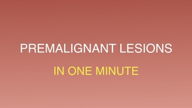 Thumbnail for entry Premalignant lesions in one minute