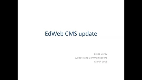 Thumbnail for entry EdWeb CMS Update - Web Publishers 14 March 2018