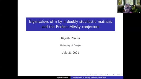 Thumbnail for entry Rajesh Pereira Eigenvalues of n by n doubly stochastic matrices and the Perfect-Mirsky conjecture