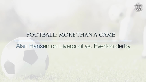 Thumbnail for entry Football: More than a game -  Alan Hansen on Liverpool vs Everton Derby
