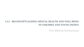 Thumbnail for entry Clinical Psychology of Children and Young People - Reconceptualising mental health and wellbeing in children and young people - Part 2