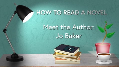 Thumbnail for entry How to Read a Novel Online MOOC Course: WK4 SETTING - Meet the Author - Jo Baker