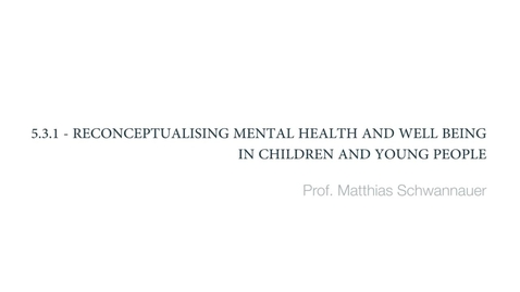 Thumbnail for entry Clinical Psychology of Children and Young People - Reconceptualising mental health and wellbeing in children and young people - Part 1