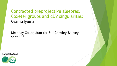 Thumbnail for entry Osamu Iyama - Contracted preprojective algebras, Coxeter groups and cDV singularities