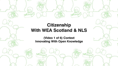 Thumbnail for entry Citizenship With WEA Scotland, (Video 1 of 6) Context, Innovating With Open Knowledge