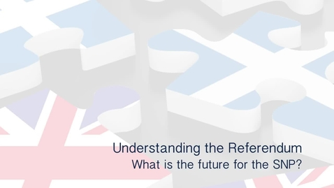 Thumbnail for entry Understanding the Referendum - What is the future for the SNP?