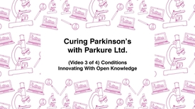 Thumbnail for entry Curing Parkinson's with Parkure Ltd., (Video 3 of 4) Conditions, Innovating with Open Knowledge