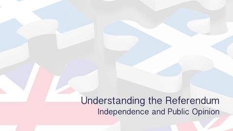 Thumbnail for entry Understanding the Referendum - Independence and public opinion
