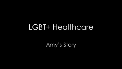Thumbnail for entry LGBT+ Healthcare 101 - Amy's Story
