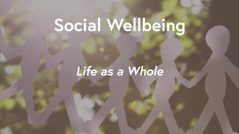 Thumbnail for entry Social Wellbeing MOOC WK3 - Life as a Whole