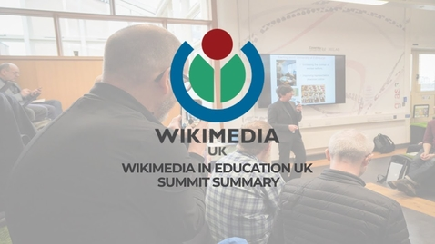 Thumbnail for entry Wikimedia in Education UK Summit // Summary