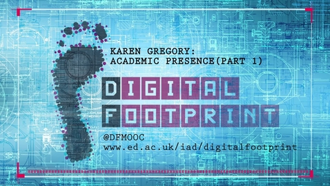 Thumbnail for entry Digital Footprint - Karen Gregory - Academic Presence - Part 1