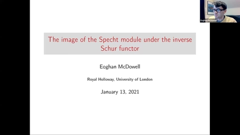 Thumbnail for entry January 13 2021 Eoghan McDowell The image of the Specht module under the inverse Schur functor