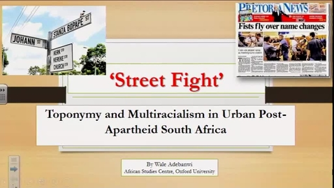 Thumbnail for entry Street Fight: Toponymy and Multiracialism in Urban Post-Apartheid South Africa - Wale Adebanwi