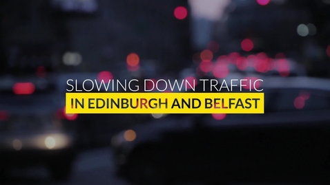 Thumbnail for entry Slowing Down Traffic in Edinburgh and Belfast - Part 1