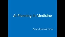 Thumbnail for entry Artificial Intelligence Planning - Arturo Gonzalez-Ferrer - AI planning in medicine