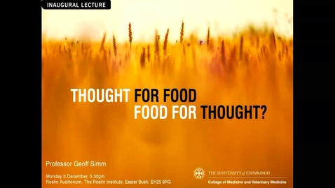 Thumbnail for entry Professor Geoff Simm: Inaugural lecture: Thought for Food - Food for Thought?