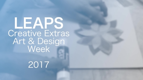Thumbnail for entry LEAPS creative extras art & design week 2017
