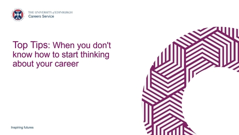 Thumbnail for entry Top Tips - When you don't know how to start thinking about your career