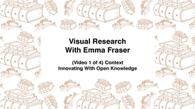 Thumbnail for entry Visual Research With Emma Fraser, (Video 1 of 4) Context, Innovating with Open Knowledge