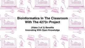 Thumbnail for entry Bioinformatics In The Classroom With The 4273π Project, (Video 3 of 3) Benefits, Innovating With Open Knowledge