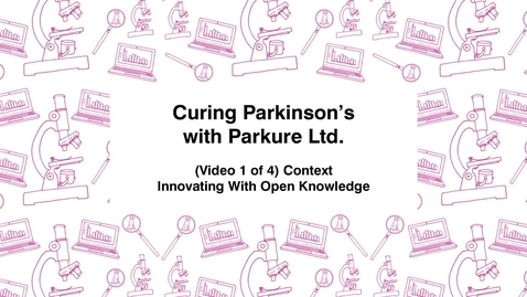 Thumbnail for entry Curing Parkinson's with Parkure Ltd., (Video 1 of 4) Context, Innovating With Open Knowledge