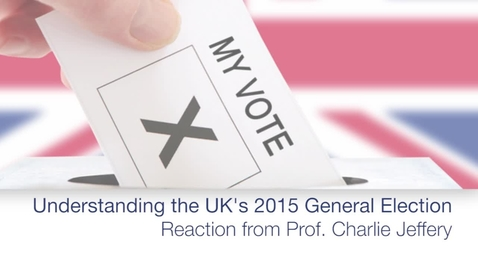 Thumbnail for entry The UK's 2015 General Election - Reaction from Prof. Charlie Jeffrey