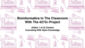 Thumbnail for entry Bioinformatics In The Classroom With The 4273π Project, (Video 1 of 3) Context, Innovating With Open Knowledge