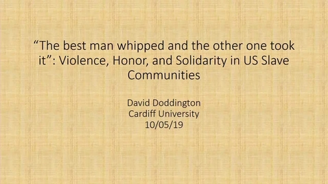 Thumbnail for entry Dr David Doddington (Cardiff University); 'The best man whipped and the other one took it': violence, honour, and solidarity in US slave communities