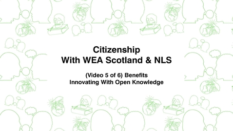 Thumbnail for entry Citizenship with WEA Scotland & NLS, (Video 5 of 6) Benefits, Innovating With Open Knowledge