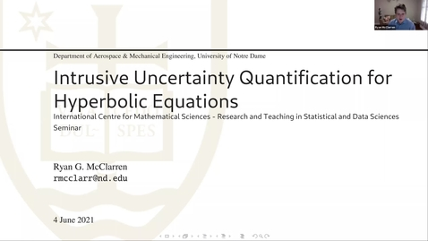 Thumbnail for entry  Ryan McClarren (University of Notre Dame) - Intrusive Uncertainty Quantification for Hyperbolic Equations